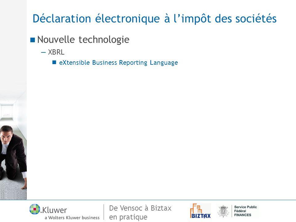De Vensoc à Biztax en pratique Déclaration électronique à limpôt des sociétés Nouvelle technologie XBRL eXtensible Business Reporting Language