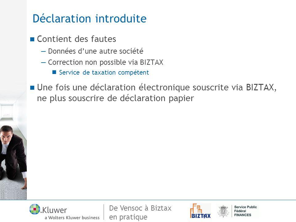 De Vensoc à Biztax en pratique Déclaration introduite Contient des fautes Données dune autre société Correction non possible via BIZTAX Service de tax