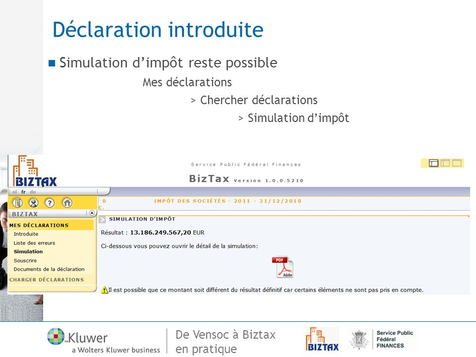 De Vensoc à Biztax en pratique Déclaration introduite Simulation dimpôt reste possible Mes déclarations > Chercher déclarations > Simulation dimpôt