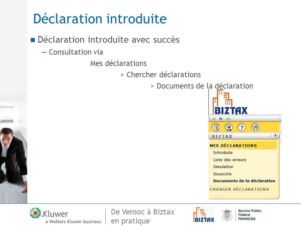 De Vensoc à Biztax en pratique Déclaration introduite Déclaration introduite avec succès Consultation via Mes déclarations > Chercher déclarations > D