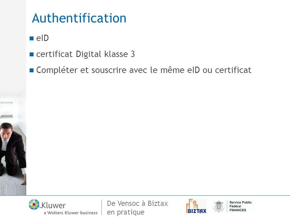 De Vensoc à Biztax en pratique Authentification eID certificat Digital klasse 3 Compléter et souscrire avec le même eID ou certificat