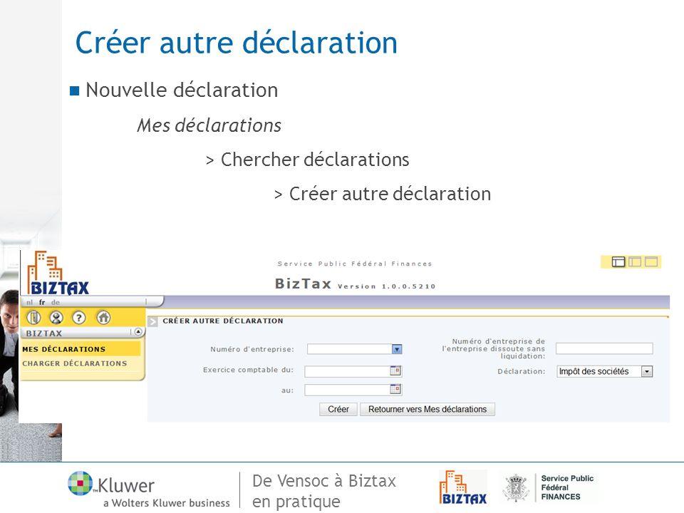 De Vensoc à Biztax en pratique Créer autre déclaration Nouvelle déclaration Mes déclarations > Chercher déclarations > Créer autre déclaration