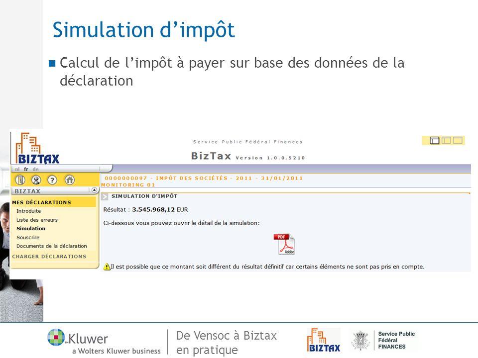 De Vensoc à Biztax en pratique Simulation dimpôt Calcul de limpôt à payer sur base des données de la déclaration Detail