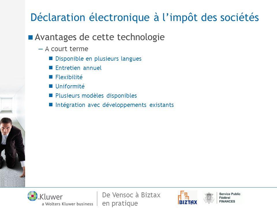 De Vensoc à Biztax en pratique Déclaration électronique à limpôt des sociétés Avantages de cette technologie A court terme Disponible en plusieurs lan