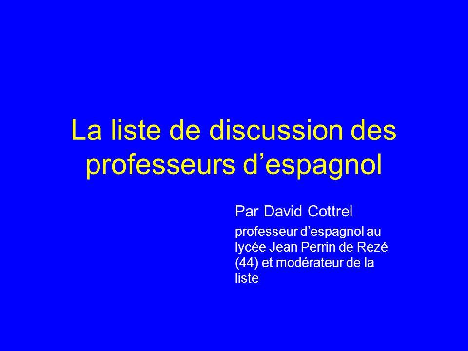 La liste de discussion des professeurs despagnol Par David Cottrel professeur despagnol au lycée Jean Perrin de Rezé (44) et modérateur de la liste