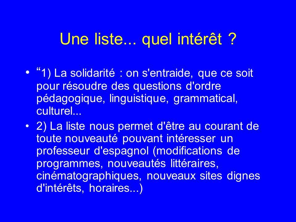 Une liste... quel intérêt ? 1) La solidarité : on s'entraide, que ce soit pour résoudre des questions d'ordre pédagogique, linguistique, grammatical,