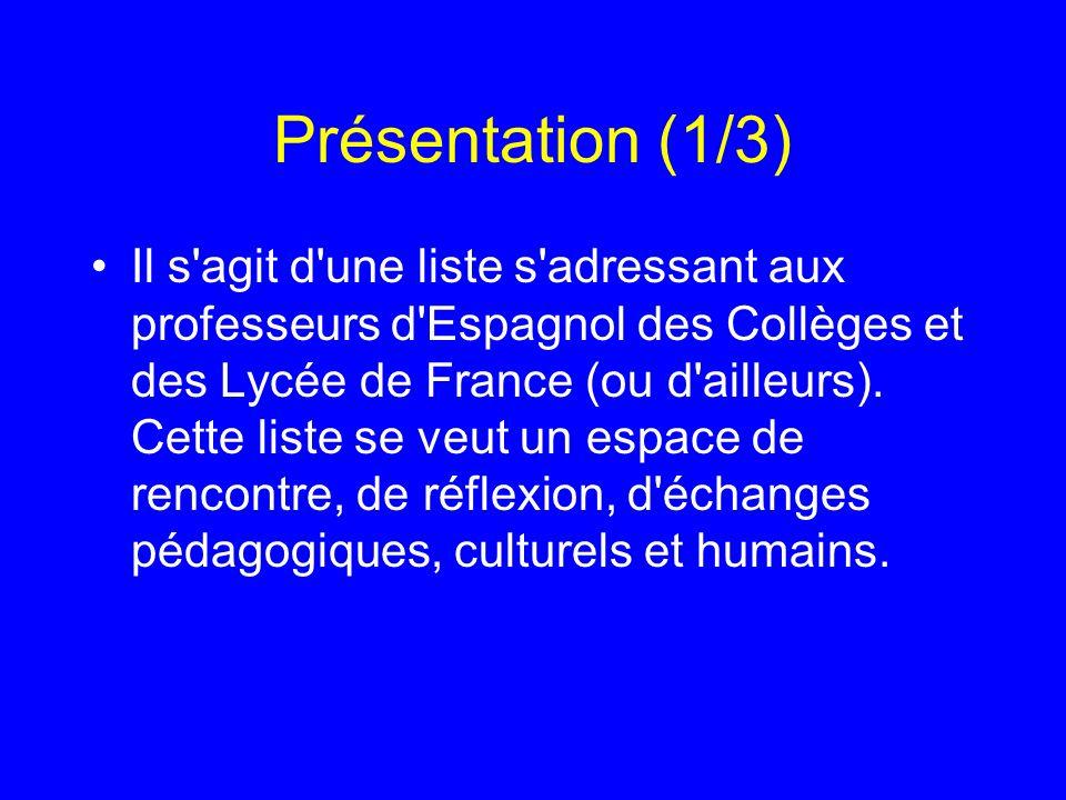 Présentation (1/3) Il s'agit d'une liste s'adressant aux professeurs d'Espagnol des Collèges et des Lycée de France (ou d'ailleurs). Cette liste se ve
