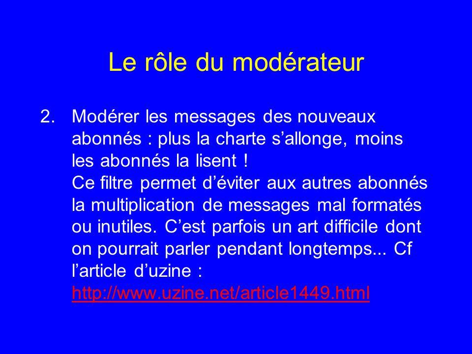 Le rôle du modérateur 2.Modérer les messages des nouveaux abonnés : plus la charte sallonge, moins les abonnés la lisent ! Ce filtre permet déviter au