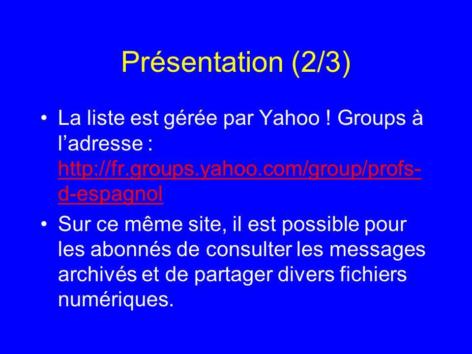 Présentation (2/3) La liste est gérée par Yahoo ! Groups à ladresse : http://fr.groups.yahoo.com/group/profs- d-espagnol http://fr.groups.yahoo.com/gr