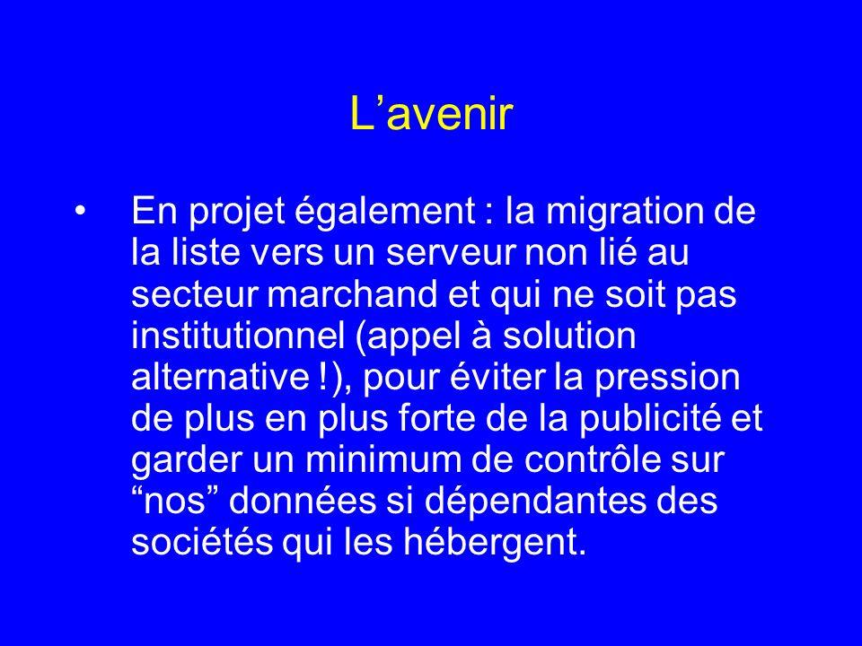 Lavenir En projet également : la migration de la liste vers un serveur non lié au secteur marchand et qui ne soit pas institutionnel (appel à solution