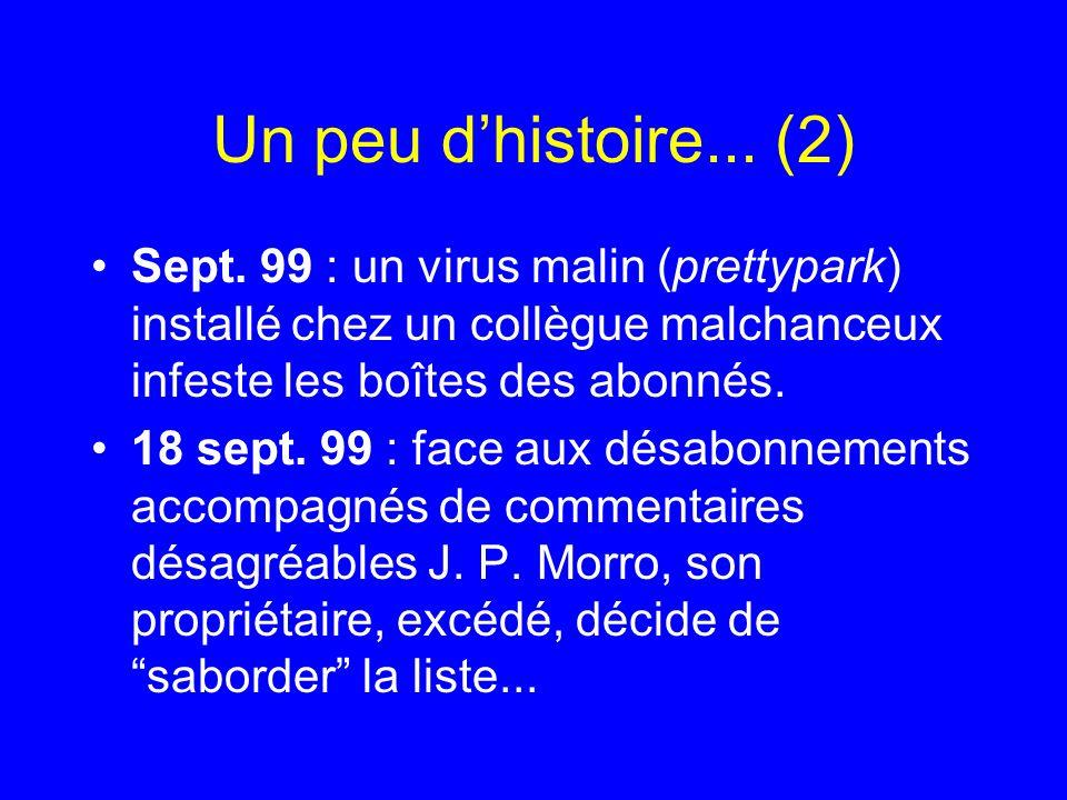 Un peu dhistoire... (2) Sept. 99 : un virus malin (prettypark) installé chez un collègue malchanceux infeste les boîtes des abonnés. 18 sept. 99 : fac