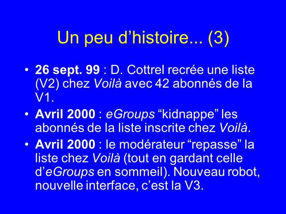 Un peu dhistoire... (3) 26 sept. 99 : D. Cottrel recrée une liste (V2) chez Voilà avec 42 abonnés de la V1. Avril 2000 : eGroups kidnappe les abonnés