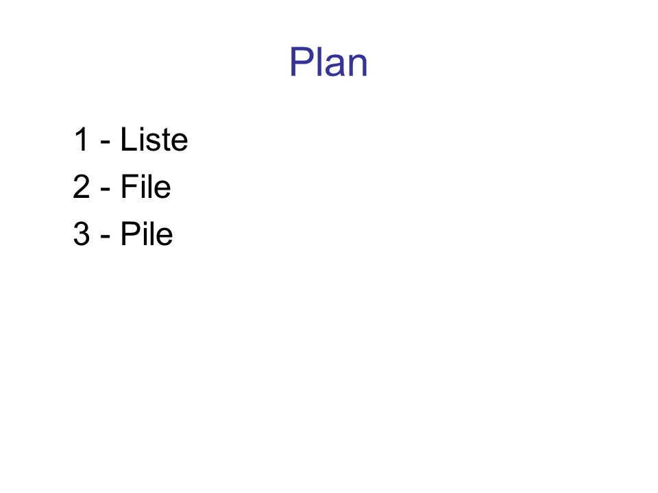 Plan 1 - Liste 2 - File 3 - Pile