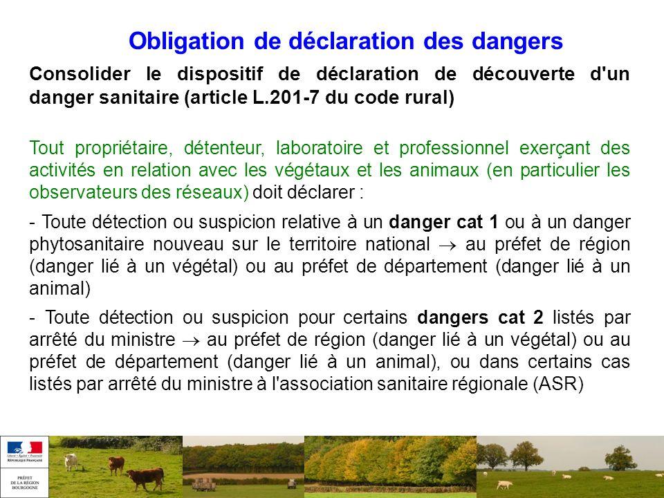 Obligation de déclaration des dangers Consolider le dispositif de déclaration de découverte d'un danger sanitaire (article L.201-7 du code rural) Tout