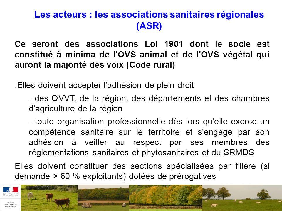 Les acteurs : les associations sanitaires régionales (ASR) Ce seront des associations Loi 1901 dont le socle est constitué à minima de l'OVS animal et