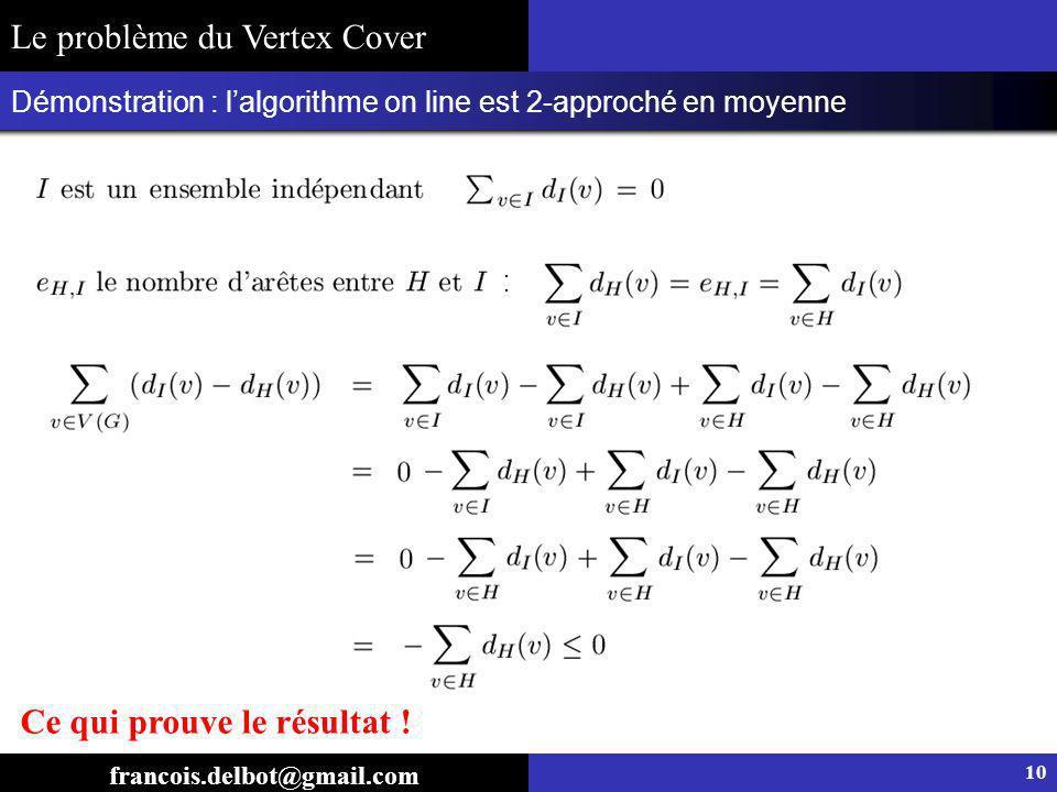 Démonstration : lalgorithme on line est 2-approché en moyenne 10 francois.delbot@gmail.com Le problème du Vertex Cover Ce qui prouve le résultat !