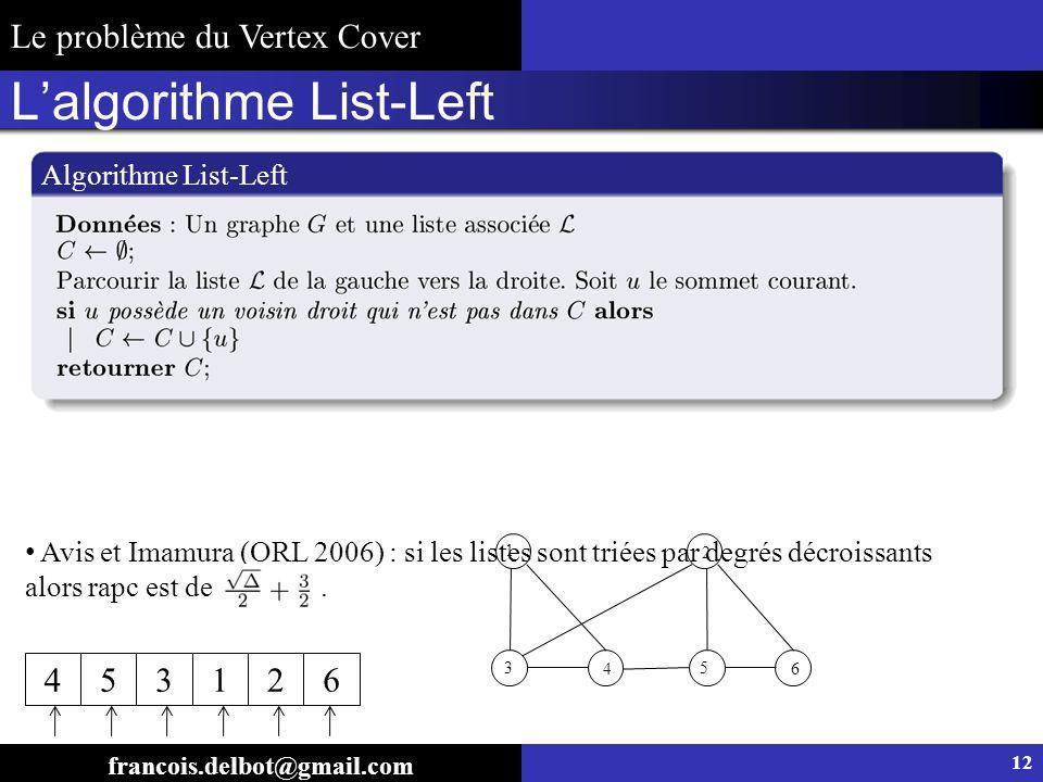 Lalgorithme List-Left Algorithme List-Left Avis et Imamura (ORL 2006) : si les listes sont triées par degrés décroissants alors rapc est de. 12 franco