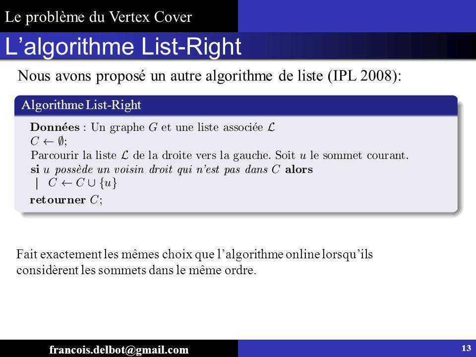 Lalgorithme List-Right Algorithme List-Right Nous avons proposé un autre algorithme de liste (IPL 2008): 13 francois.delbot@gmail.com Fait exactement