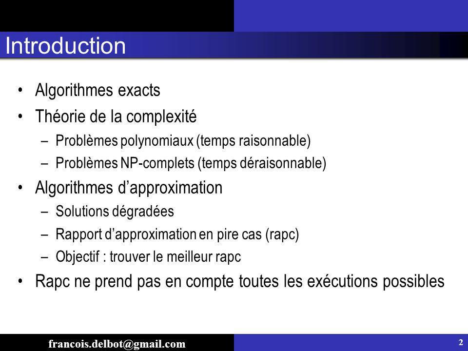 Introduction Algorithmes exacts Théorie de la complexité –Problèmes polynomiaux (temps raisonnable) –Problèmes NP-complets (temps déraisonnable) Algor