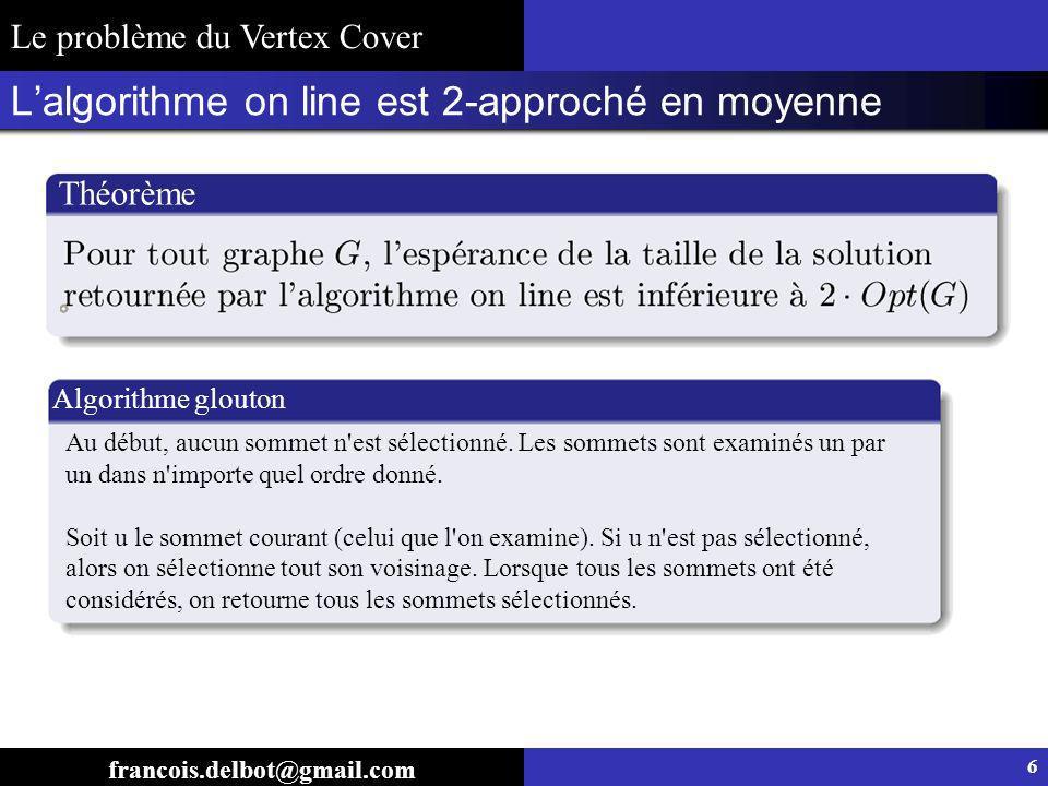 Calcul de lespérance de différents algorithmes sur les chemins francois.delbot@gmail.com Exemple de lemme 1 2 3 k-1 k k+1 n-1n En passant par les séries génératrices, on peut les dérécursiver et obtenir une formule close : Lorsquon retire un sommet du chemin, on obtient deux autres chemins : Le problème du Vertex Cover 1 2 3 k-1 k+1 n-1n 17