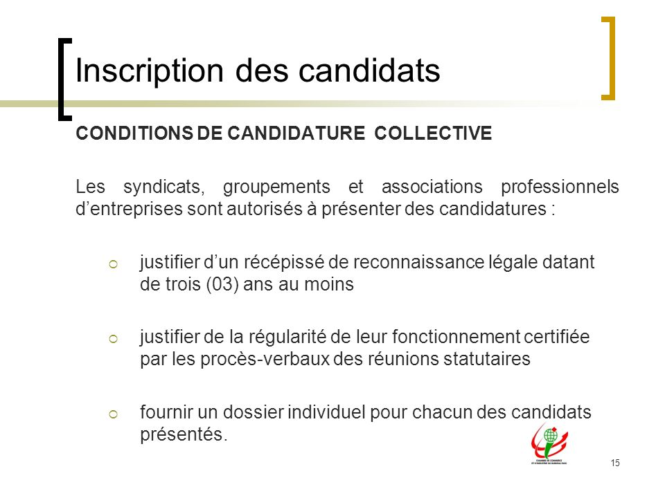 15 Inscription des candidats CONDITIONS DE CANDIDATURE COLLECTIVE Les syndicats, groupements et associations professionnels dentreprises sont autorisé