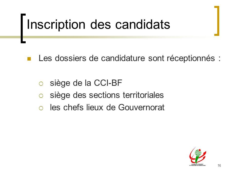 16 Inscription des candidats Les dossiers de candidature sont réceptionnés : siège de la CCI-BF siège des sections territoriales les chefs lieux de Gouvernorat