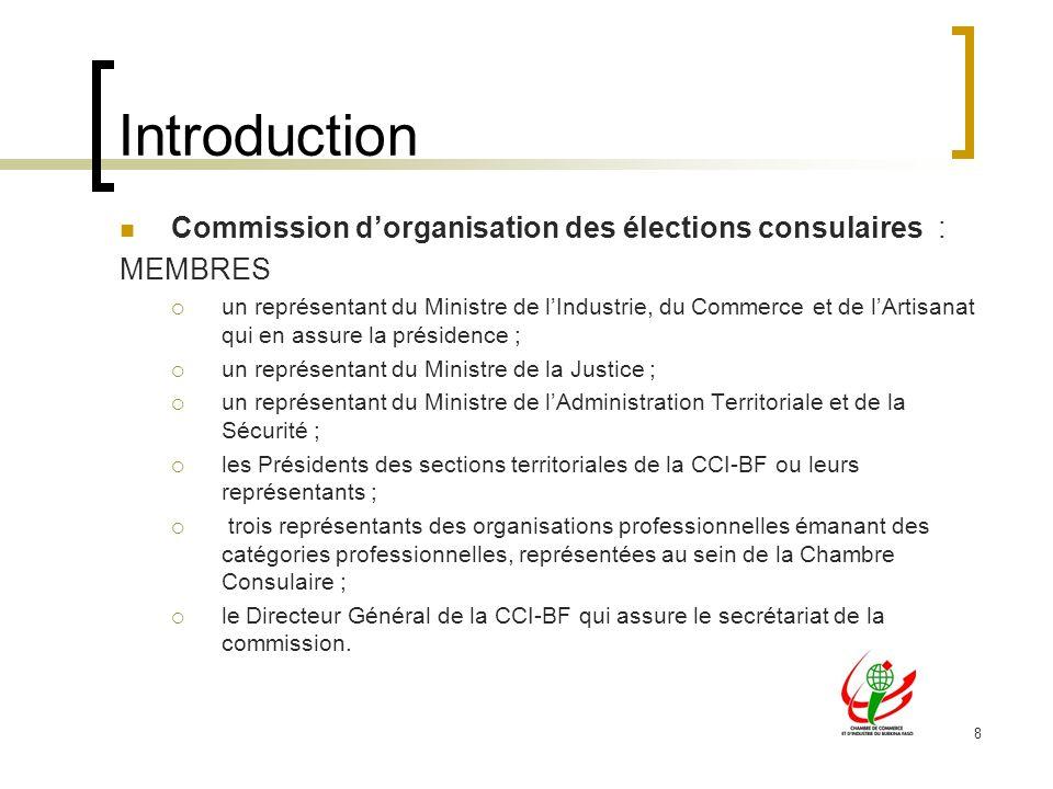 8 Introduction Commission dorganisation des élections consulaires : MEMBRES un représentant du Ministre de lIndustrie, du Commerce et de lArtisanat qu