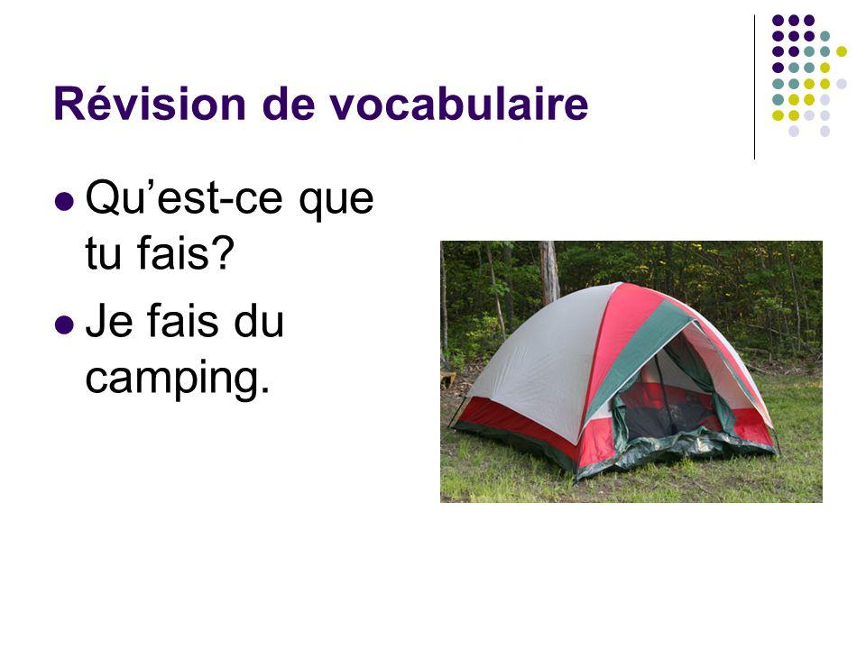 Révision de vocabulaire Quest-ce que tu fais? Je fais du camping.