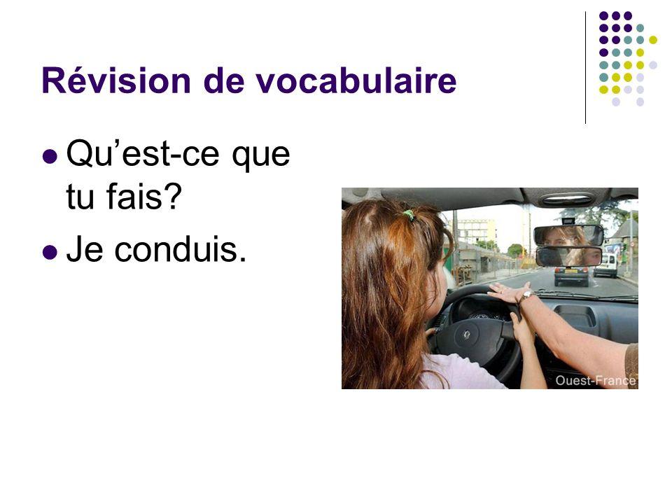 Révision de vocabulaire Quest-ce que tu fais? Je conduis.