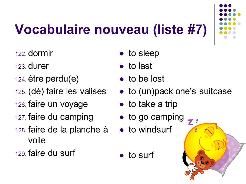Vocabulaire nouveau (liste #7) 122. dormir 123. durer 124. être perdu(e) 125. (dé) faire les valises 126. faire un voyage 127. faire du camping 128. f