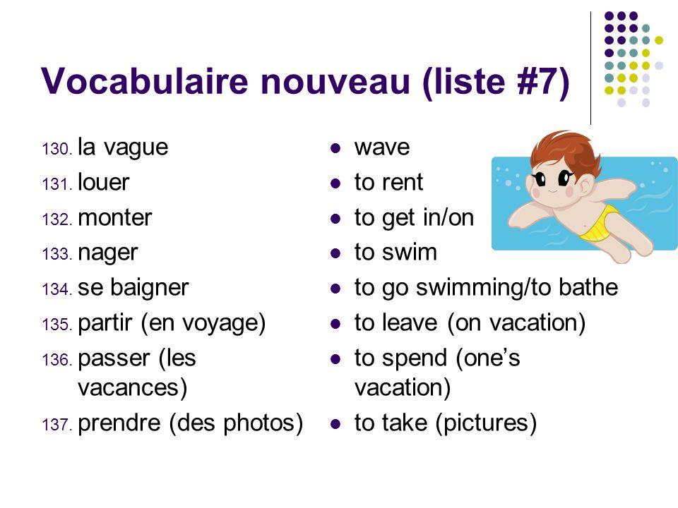 Vocabulaire nouveau (liste #7) 130. la vague 131. louer 132. monter 133. nager 134. se baigner 135. partir (en voyage) 136. passer (les vacances) 137.