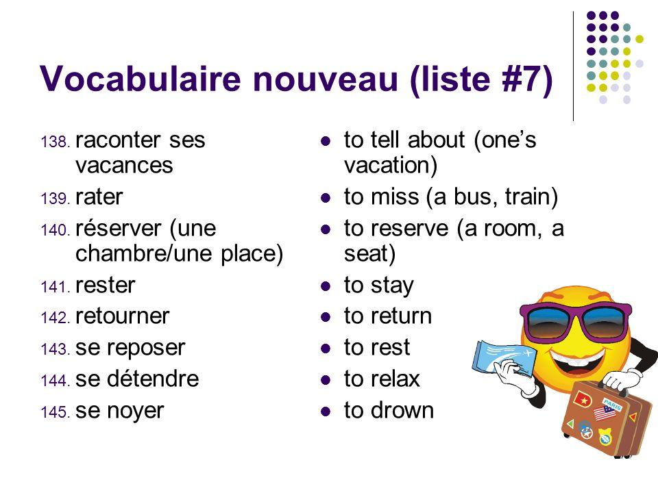 Vocabulaire nouveau (liste #7) 138. raconter ses vacances 139. rater 140. réserver (une chambre/une place) 141. rester 142. retourner 143. se reposer