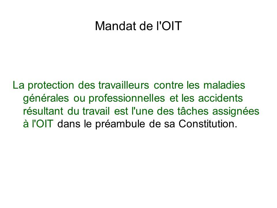 Mandat de l'OIT La protection des travailleurs contre les maladies générales ou professionnelles et les accidents résultant du travail est l'une des t