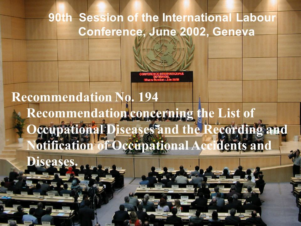 90th Session of the International Labour Conference, June 2002, Geneva Recommendation No. 194 Recommendation concerning the List of Occupational Disea