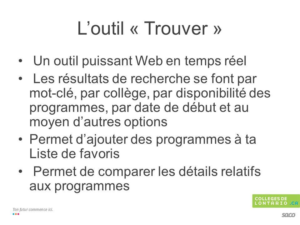 Loutil « Trouver » Un outil puissant Web en temps réel Les résultats de recherche se font par mot-clé, par collège, par disponibilité des programmes,