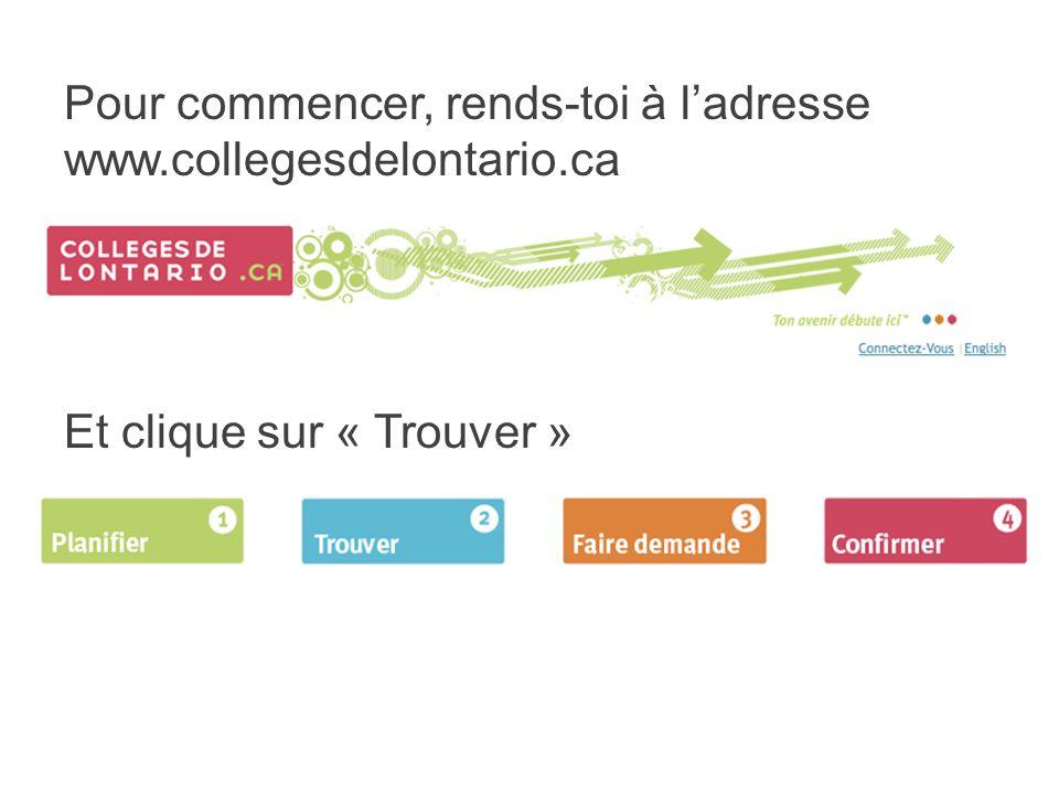 Pour commencer, rends-toi à ladresse www.collegesdelontario.ca Et clique sur « Trouver »