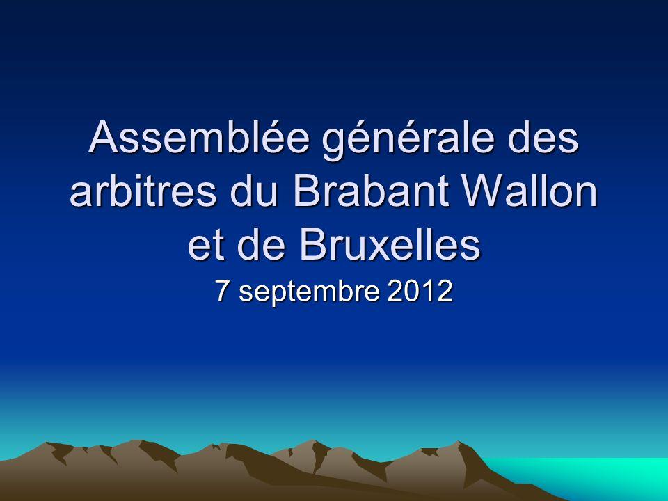 Assemblée générale des arbitres du Brabant Wallon et de Bruxelles 7 septembre 2012
