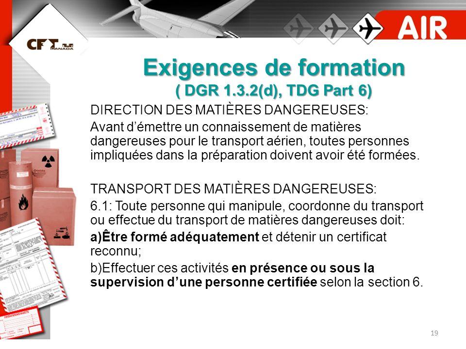 18 Responsabilité de lopérateur (DGR 1.4) Réception du cargo; Entreposage; Chargement; Inspection; Provision de linformation, incluant réponse aux mes