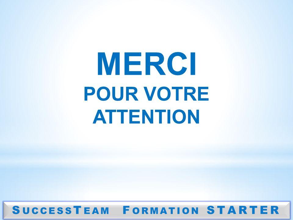 MERCI POUR VOTRE ATTENTION S UCCESS T EAM F ORMATION STARTER