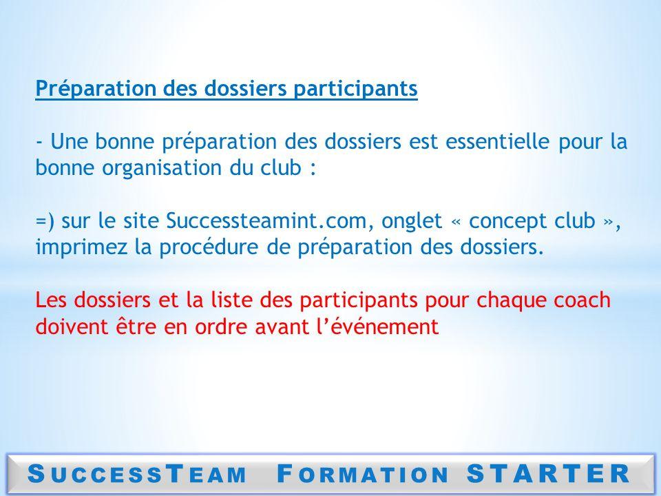 S UCCESS T EAM F ORMATION STARTER Préparation des dossiers participants - Une bonne préparation des dossiers est essentielle pour la bonne organisatio