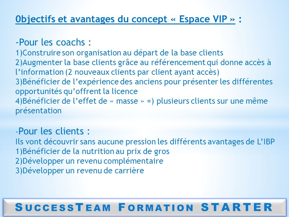 S UCCESS T EAM F ORMATION STARTER Qui inviter à lEspace VIP .