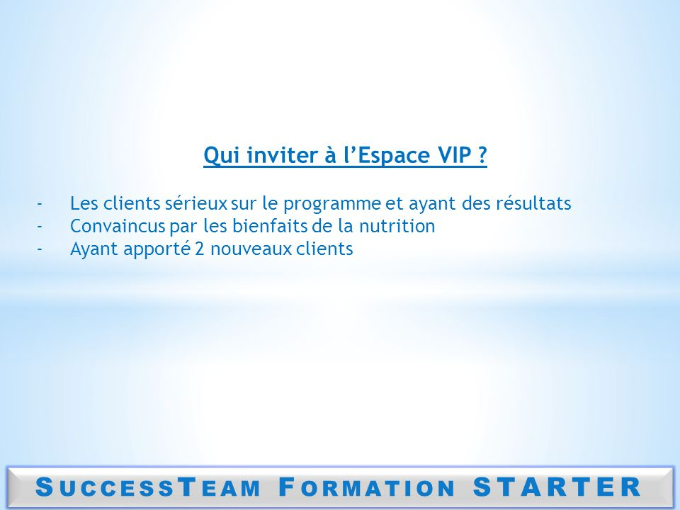 S UCCESS T EAM F ORMATION STARTER Quand & Comment proposer le concept VIP .