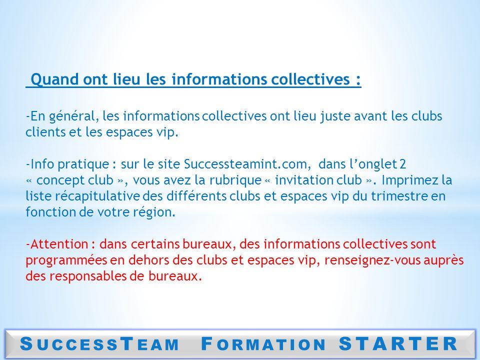 S UCCESS T EAM F ORMATION STARTER Quand ont lieu les informations collectives : -En général, les informations collectives ont lieu juste avant les clu