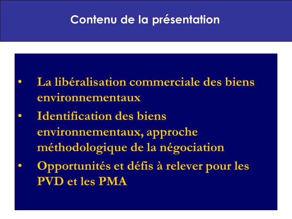 2 La libéralisation commerciale des biens environnementaux Identification des biens environnementaux, approche méthodologique de la négociation Opportunités et défis à relever pour les PVD et les PMA Contenu de la présentation
