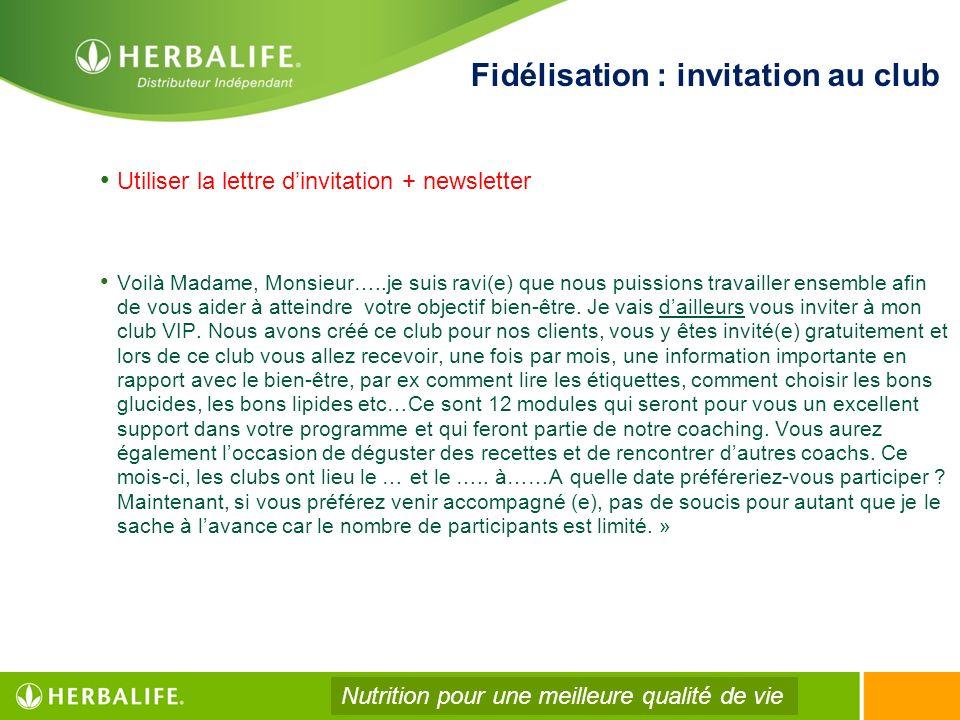 Fidélisation : invitation au club Utiliser la lettre dinvitation + newsletter Voilà Madame, Monsieur…..je suis ravi(e) que nous puissions travailler e