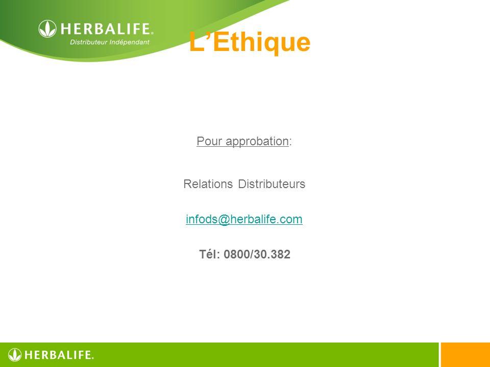 Pour approbation: Relations Distributeurs infods@herbalife.com Tél: 0800/30.382 LEthique