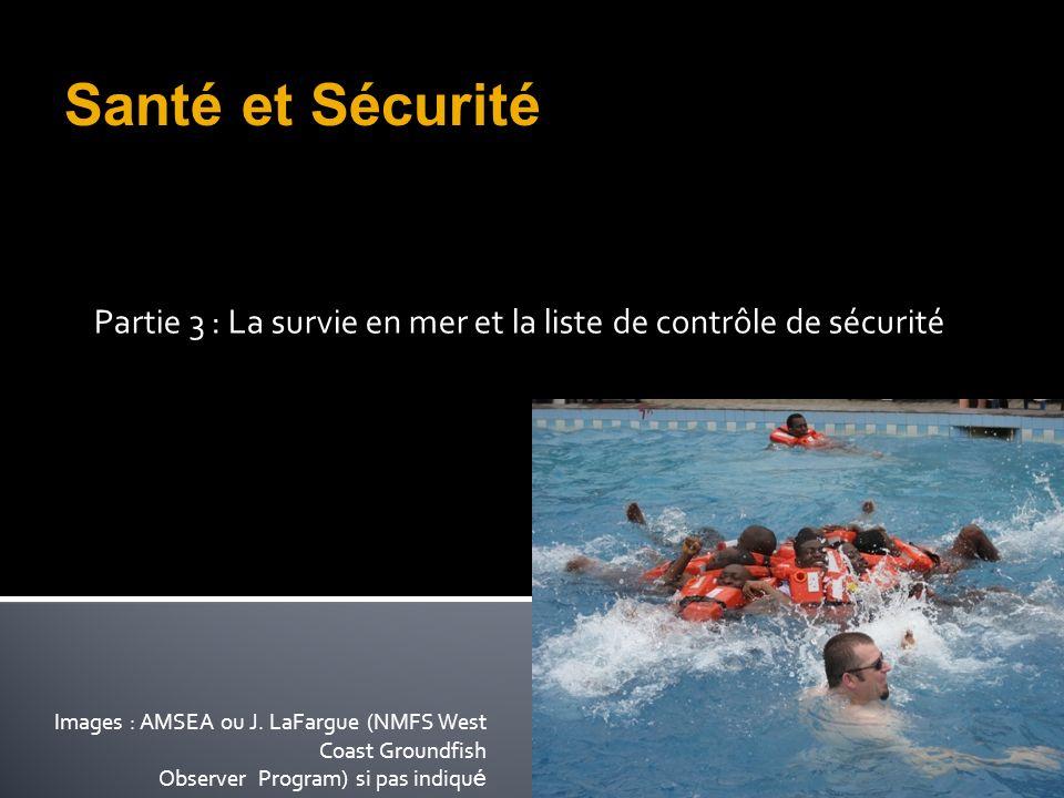 Partie 3 : La survie en mer et la liste de contrôle de sécurité Images : AMSEA ou J. LaFargue (NMFS West Coast Groundfish Observer Program) si pas ind
