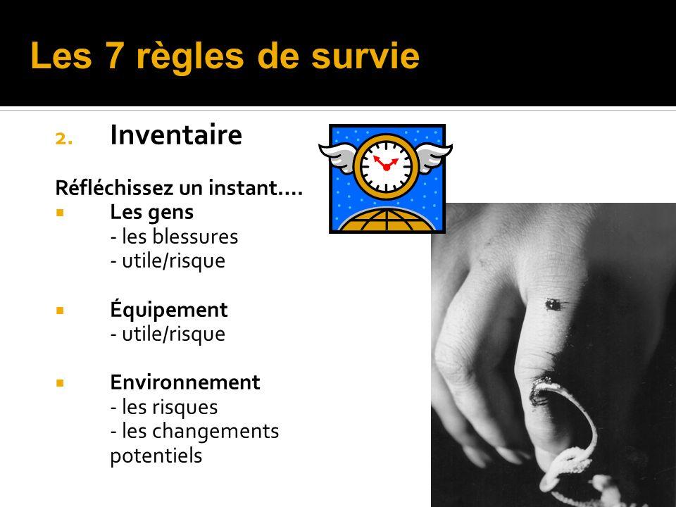 2. Inventaire Réfléchissez un instant…. Les gens - les blessures - utile/risque Équipement - utile/risque Environnement - les risques - les changement