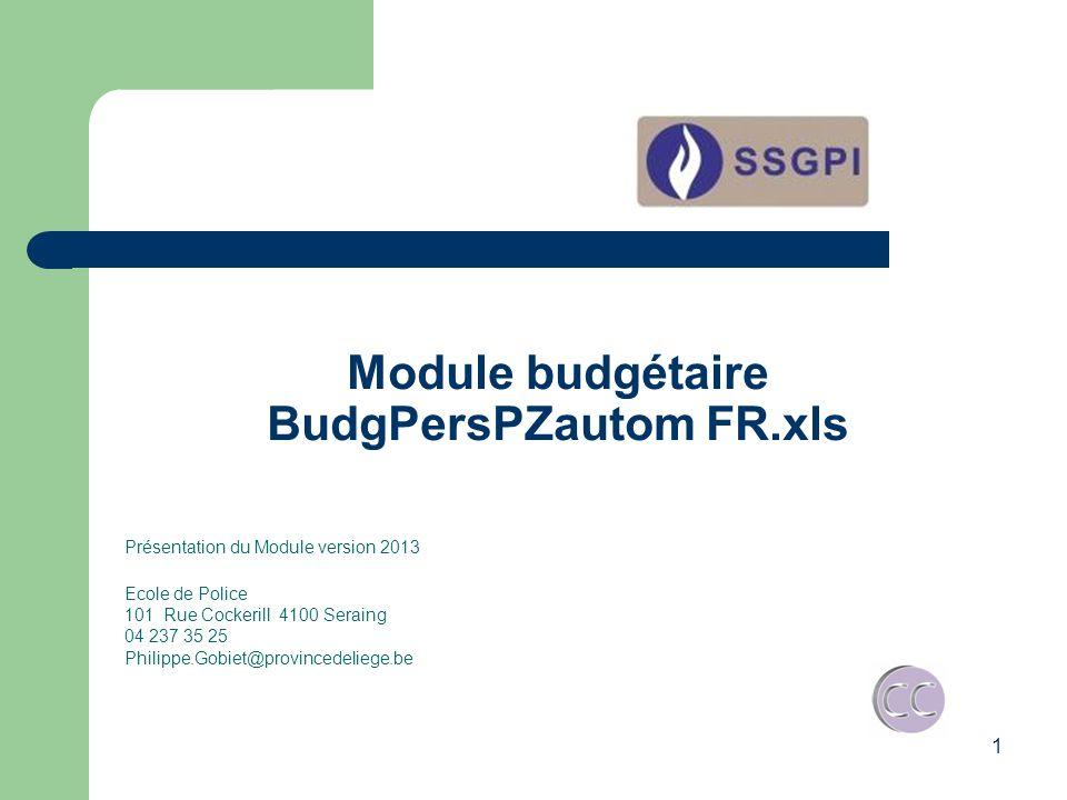 1 Module budgétaire BudgPersPZautom FR.xls Présentation du Module version 2013 Ecole de Police 101 Rue Cockerill 4100 Seraing 04 237 35 25 Philippe.Go