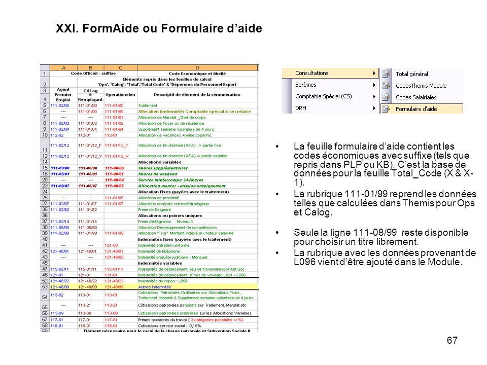 67 XXI. FormAide ou Formulaire daide La feuille formulaire daide contient les codes économiques avec suffixe (tels que repris dans PLP ou KB). Cest la